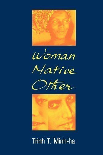 Woman, Native, Other: Writing Postcoloniality and Feminism 1st (first) Edition by Trinh T. Minh-Ha published by Indiana University Press (2009)