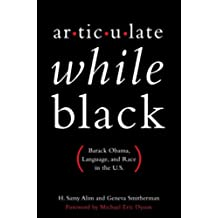Articulate While Black: Barack Obama, Language, and Race in the U.S. (English Edition)