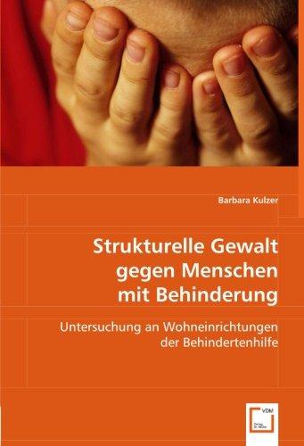 Strukturelle Gewalt gegen Menschen mit Behinderung: Untersuchung an Wohneinrichtungen der Behindertenhilfe