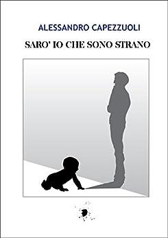 Sarò io che sono strano (Italian Edition) by [Capezzuoli, Alessandro]