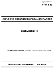 Army Tactics, Techniques, and Procedures ATTP 4-32 Explosive Ordinance Disposal Operations by United States Government US Army (2013-04-27)