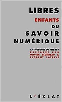 Libres enfants du savoir numérique: Une anthologie du Libre par [BLONDEAU, Olivier, LATRIVE, Florent]
