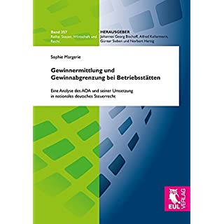 Gewinnermittlung und Gewinnabgrenzung bei Betriebsstätten: Eine Analyse des AOA und seiner Umsetzung in nationales deutsches Steuerrecht (Steuer, Wirtschaft und Recht)