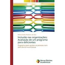 Inclusão nas organizações: Avaliação de um programa para deficientes: Programa para ajudar as pessoas com deficiência na empresa