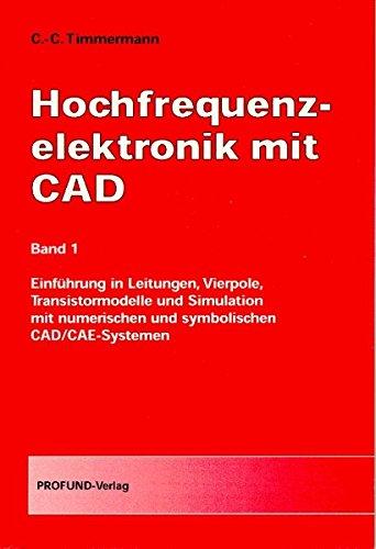 Hochfrequenzelektronik mit CAD: Bd. 1 Einführung in Leitungen, Vierpole, Transistormodelle und Simulation mit numerischen und symbolischen CAD/CAE-Systemen