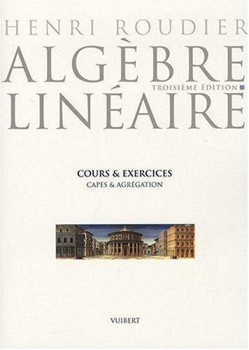 Algèbre linéaire : cours et exercices : CAPES et agrégation de Henri Roudier (6 octobre 2008) Broché