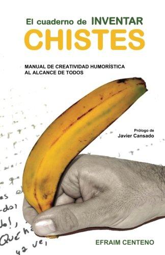 El cuaderno de inventar chistes: Manual de creatividad humorística al alcance de todos por Efraim Centeno Hernáez