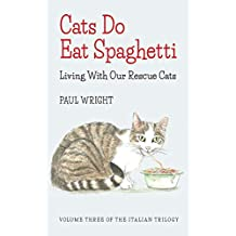 Cats Do Eat Spaghetti: Living with our Rescue Cats (Italian Trilogy)