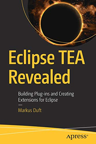 Eclipse TEA Revealed: Building Plug-ins and Creating Extensions for Eclipse (Duft-code)