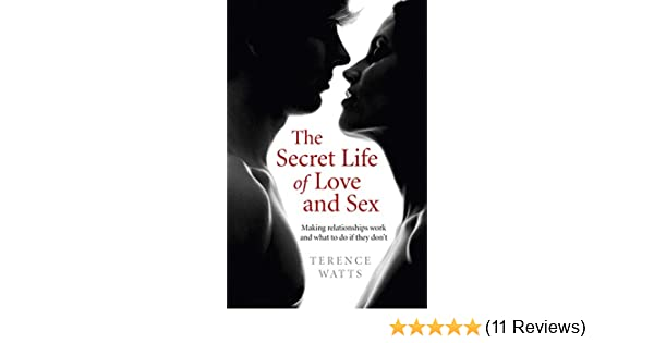 The secret life of love and sex making relationships work and what the secret life of love and sex making relationships work and what to do if they dont ebook terence watts amazon kindle store fandeluxe Gallery