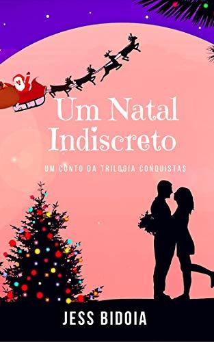 Um Natal Indiscreto: Um conto da Trilogia Conquistas (Portuguese Edition) por Jess Bidoia