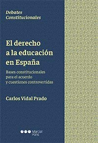 El derecho a la educación en España: Bases constitucionales para el acuerdo y cuestiones controvertidas (Debates constitucionales) por Carlos Vidal Prado