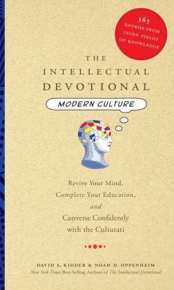 The Intellectual Devotional: Modern Culture: 365 Entries from Seven Fields of Knowledge by David S. Kidder (2015-11-08)