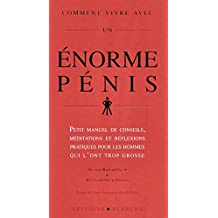 Comment vivre avec un énorme pénis : Petit manuel de conseils et de réflexions pratiques destinés aux hommes qui l'ont trop grosse