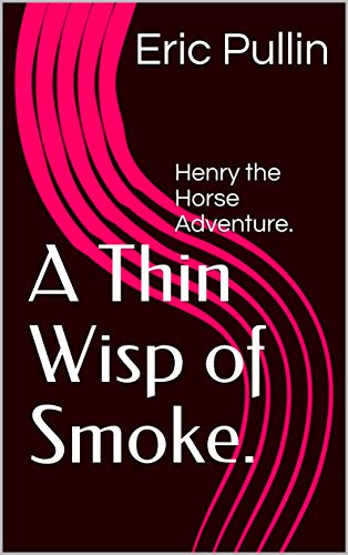 A Thin Wisp of Smoke.: Henry the Horse Adventure. (English Edition)