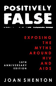 Positively False: Exposing the Myths around HIV and AIDS - 16th Anniversary Edition (English Edition) de [Shenton, Joan]