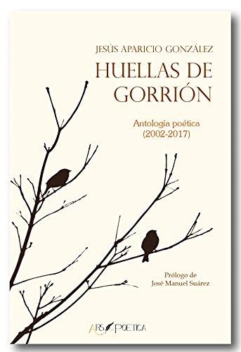 Huellas de gorrión: Antología poética (2002-2017): Premio Dulcinea de Poesía 2019 (BEATUS ILLE)
