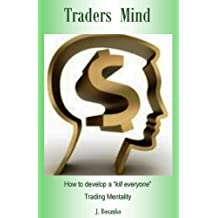 Traders Mind: How to develop a ?kill everyone? Trading Mentality as a Beginner Trader
