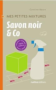 Savon noir & Co par [Bacon, Caroline]
