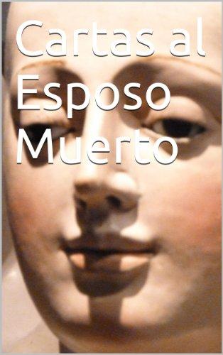 Cartas al Esposo Muerto (Epistolario Íntimo nº 1) por Isabel  del Valle