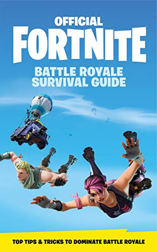 FORTNITE Official: The Battle Royale Survival Guide: Become the ultimate Battle Royale Boss! (Official Fortnite Books) (English Edition) (Besten Ninja Spiele)