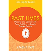 Past Lives: Discover And Connect With Your Past Lives To Create Positive Change (Hay House Basics)