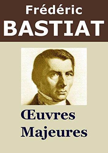 FRDRIC BASTIAT - Oeuvres: Sophismes conomiques, Harmonies conomiques, Ltat, La Loi, ... (Annot)