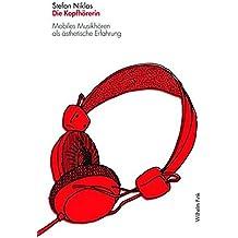 Die Kopfhörerin. Mobiles Musikhören als ästhetische Erfahrung