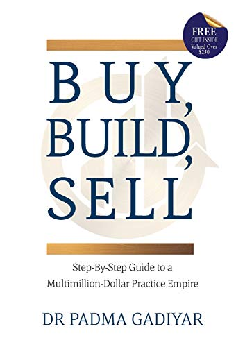 Buy, Build, Sell: Step-By-Step Guide to a Multimillion-Dollar Practice Empire