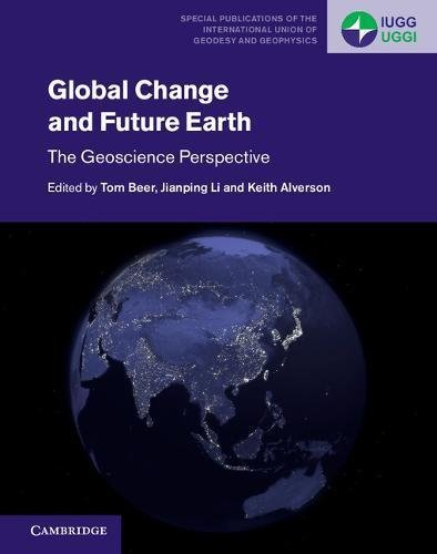 Global Change and Future Earth: The Geoscience Perspective (Special Publications of the International Union of Geodesy and Geophysics)