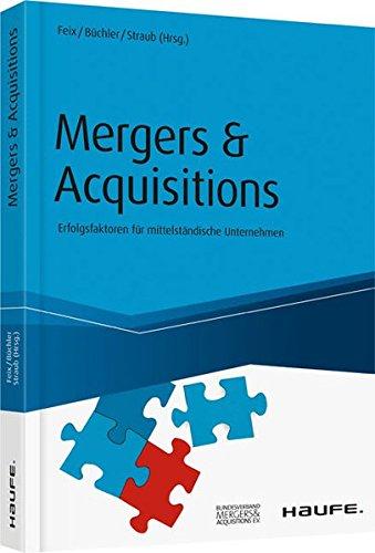 Mergers & Acquisitions: Erfolgsfaktoren für mittelständische Unternehmen (Haufe Fachbuch)