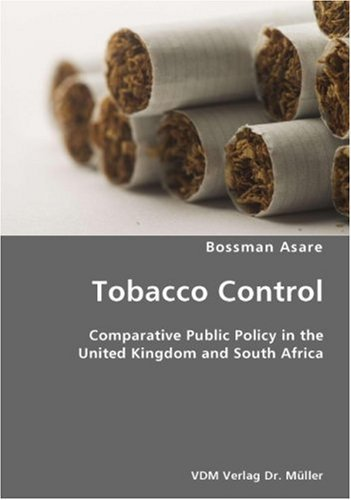 Tobacco Control- Comparative Public Policy in the United Kingdom and South Africa by Bossman Asare (2007-10-25)