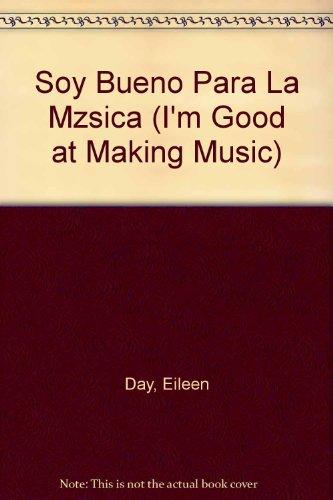 Soy Bueno Para La Mzsica (I'm Good at Making Music) (Soy Bueno/Buena Para . . ./I'm Good at . . .) por Eileen Day