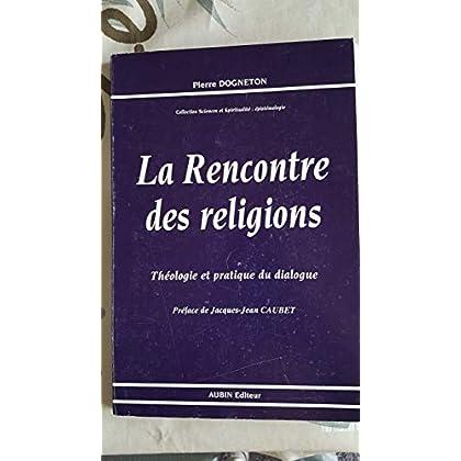 La rencontre des religions: Théologie et pratique du dialogue
