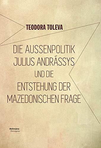 Die Außenpolitik Julius Andrássys und die Entstehung der mazedonischen Frage