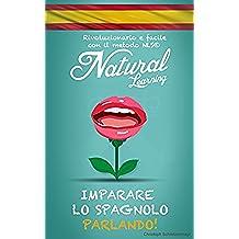 IMPARARE LO SPAGNOLO PARLANDO! + AUDIOLIBRO: Corso di spagnolo per principianti e avanzato. Imparare e praticare lo spagnolo, facile e veloce, con il metodo NLS (Italian Edition)