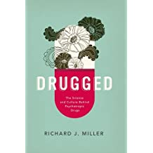 Drugged: The Science and Culture Behind Psychotropic Drugs