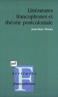 Littératures francophones et théorie postcoloniale par Jean-Marc Moura