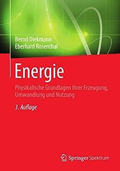 Energie: Physikalische Grundlagen Ihrer Erzeugung, Umwandlung Und Nutzung por Bernd Diekmann epub