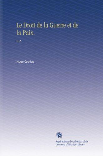 Le Droit de la Guerre et de la Paix.: V. 2