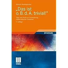 Das ist o. B. d. A. trivial!: Tipps und Tricks zur Formulierung mathematischer Gedanken (Mathematik für Studienanfänger) (German Edition)