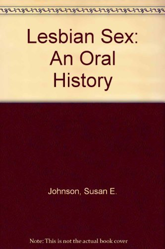 Lesbian Sex: An Oral History 1st edition by Johnson, Susan E. (1996) Paperback