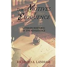 The Motives of Eloquence: Literary Rhetoric in the Renaissance by Richard A. Lanham (2004-03-15)