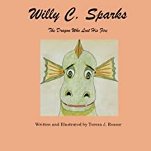 Willy C. Sparks: The Dragon Who Lost His Fire by Teresa Reasor (2012-11-28)