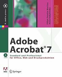 Adobe Acrobat® 7: Standard und Professional für Office, Web und Druckproduktion: Standard Und Professional Fur Office, Web Und Druckproduktion (X.media.press)
