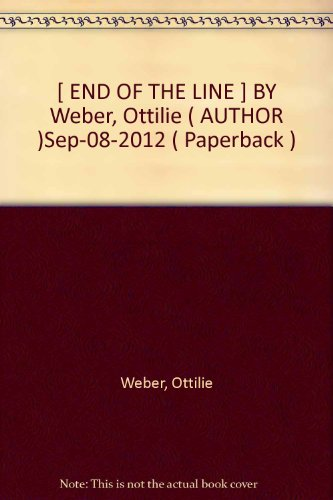 [ END OF THE LINE ] BY Weber, Ottilie ( AUTHOR )Sep-08-2012 ( Paperback )
