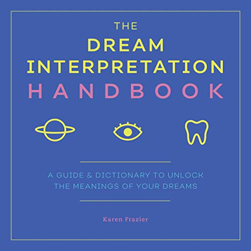The Dream Interpretation Handbook: A Guide and Dictionary to Unlock the Meanings of Your Dreams (English Edition)