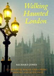 Walking Haunted London: 25 Original Walks Exploring London's Ghostly Past