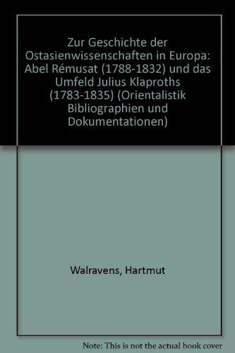 Zur Geschichte Der Ostasienwissenschaften in Europa: Abel Remusat (1788-1832) Und Das Umfeld Julius Klaproths (1783-1835) (Studien Der Forschungsstelle Ostmitteleuropa an Der Universi)
