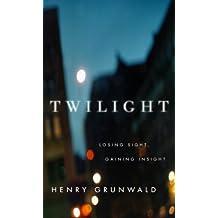 Twilight: Losing Sight, Gaining Insight (English Edition)